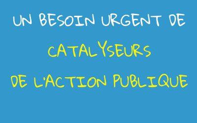 Un besoin urgent de « catalyseurs de l'action publique »