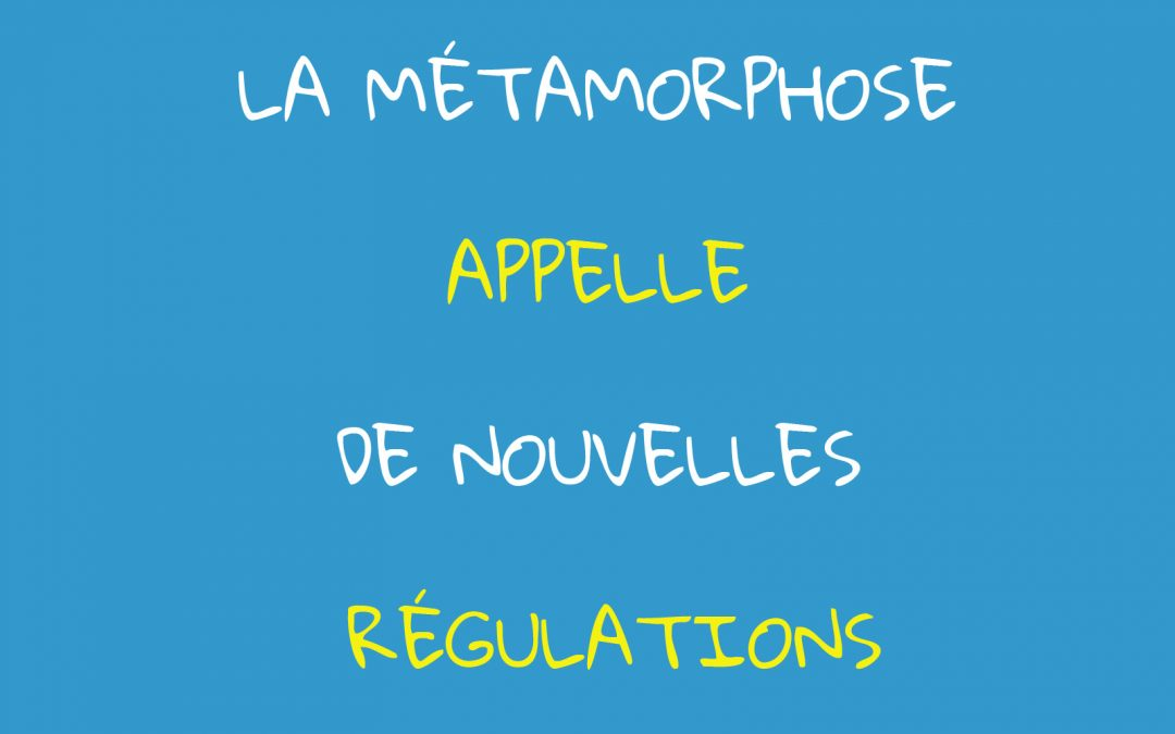 La métamorphose appelle de nouvelles régulations